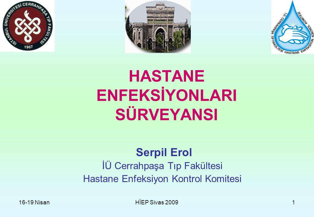 16-19 NisanHİEP Sivas 200912 Sürveyans Verilerinin Toplanması Hastanenin olanaklarına göre belirlenmeli Aktif Pasif yöntem Hasta temelli Laboratuara dayalı İleriye Geriye dönük