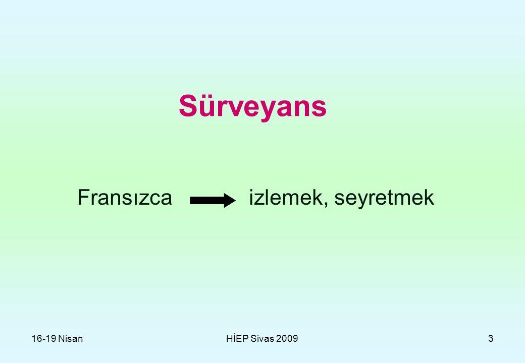 16-19 NisanHİEP Sivas 20094 Sürveyans Belirli bir popülasyonda meydana gelen olaylar ile ilgili verilerin, bir amaca yönelik olarak toplanması, yorumlanması, analiz edilmesi, raporlanması ve sonuçlarının ilgililere geri bildirimi faaliyetlerini kapsayan dinamik bir süreç