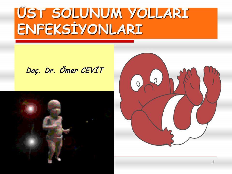 1 ÜST SOLUNUM YOLLARI ENFEKSİYONLARI Doç. Dr. Ömer CEVİT
