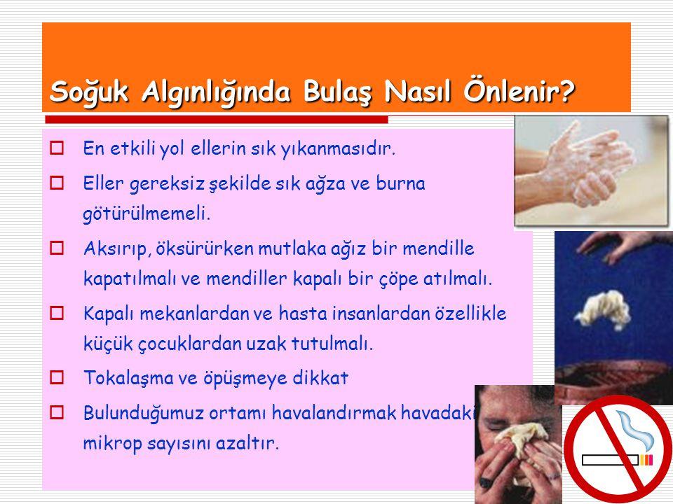 22 Soğuk Algınlığında Bulaş Nasıl Önlenir?  En etkili yol ellerin sık yıkanmasıdır.  Eller gereksiz şekilde sık ağza ve burna götürülmemeli.  Aksır