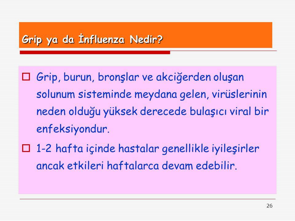 26 Grip ya da İnfluenza Nedir?  Grip, burun, bronşlar ve akciğerden oluşan solunum sisteminde meydana gelen, virüslerinin neden olduğu yüksek dereced