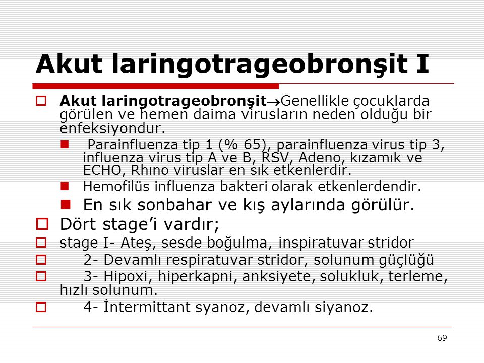 69 Akut laringotrageobronşit I  Akut laringotrageobronşitGenellikle çocuklarda görülen ve hemen daima virusların neden olduğu bir enfeksiyondur.