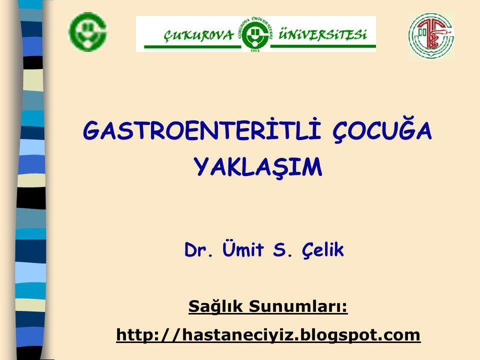 GASTROENTERİTLİ ÇOCUĞA YAKLAŞIM Dr. Ümit S. Çelik Sağlık Sunumları: http://hastaneciyiz.blogspot.com
