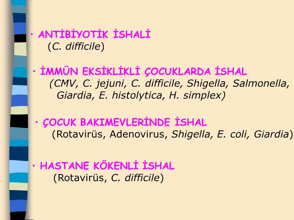 ANTİBİYOTİK İSHALİ (C. difficile) İMMÜN EKSİKLİKLİ ÇOCUKLARDA İSHAL (CMV, C. jejuni, C. difficile, Shigella, Salmonella, Giardia, E. histolytica, H. s