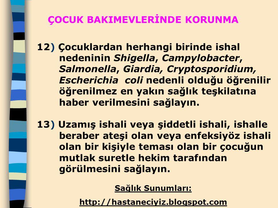 12) Çocuklardan herhangi birinde ishal nedeninin Shigella, Campylobacter, Salmonella, Giardia, Cryptosporidium, Escherichia coli nedenli olduğu öğreni