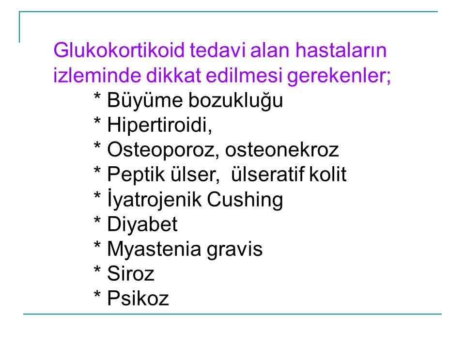 Glukokortikoid tedavi alan hastaların izleminde dikkat edilmesi gerekenler; * Büyüme bozukluğu * Hipertiroidi, * Osteoporoz, osteonekroz * Peptik ülse