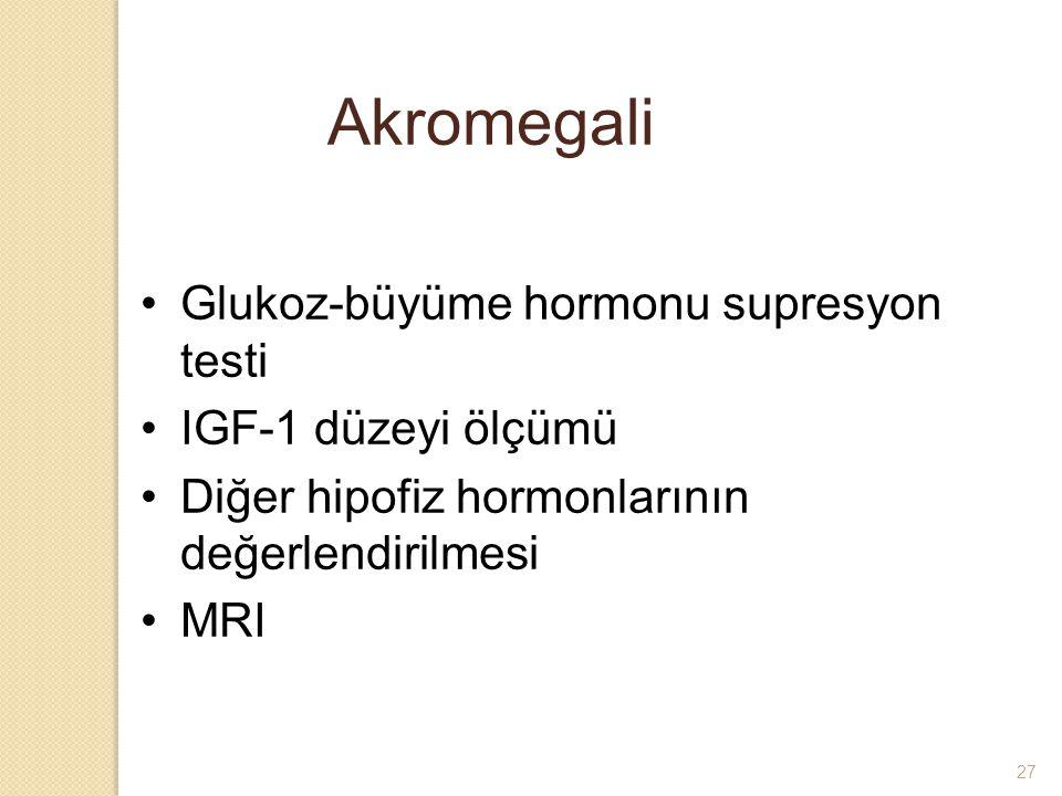 Akromegali Glukoz-büyüme hormonu supresyon testi IGF-1 düzeyi ölçümü Diğer hipofiz hormonlarının değerlendirilmesi MRI 27