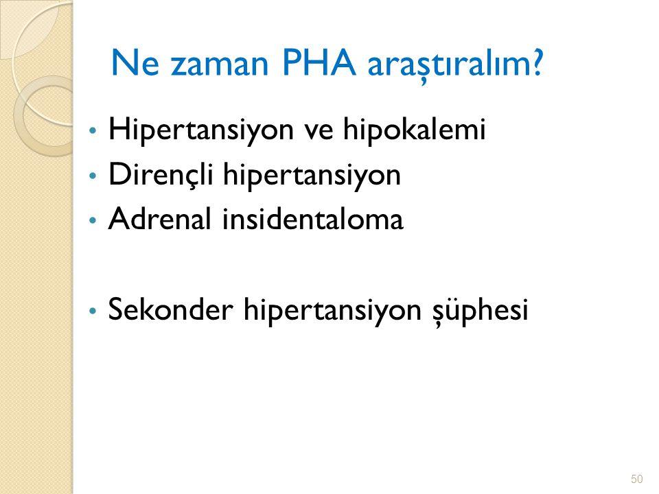 Ne zaman PHA araştıralım? Hipertansiyon ve hipokalemi Dirençli hipertansiyon Adrenal insidentaloma Sekonder hipertansiyon şüphesi 50
