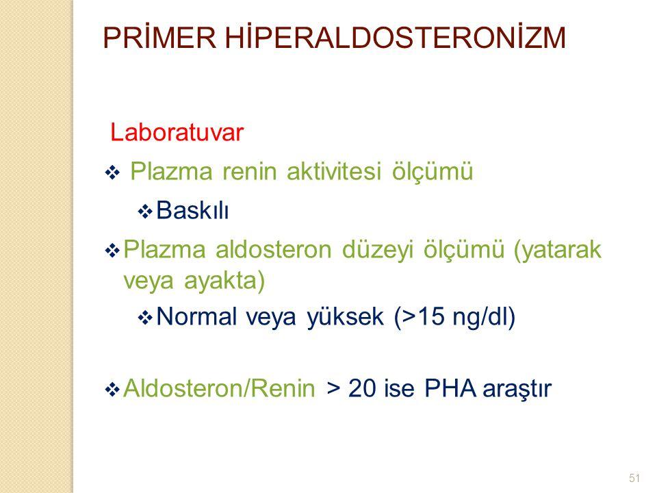 PRİMER HİPERALDOSTERONİZM Laboratuvar  Plazma renin aktivitesi ölçümü  Baskılı  Plazma aldosteron düzeyi ölçümü (yatarak veya ayakta)  Normal veya