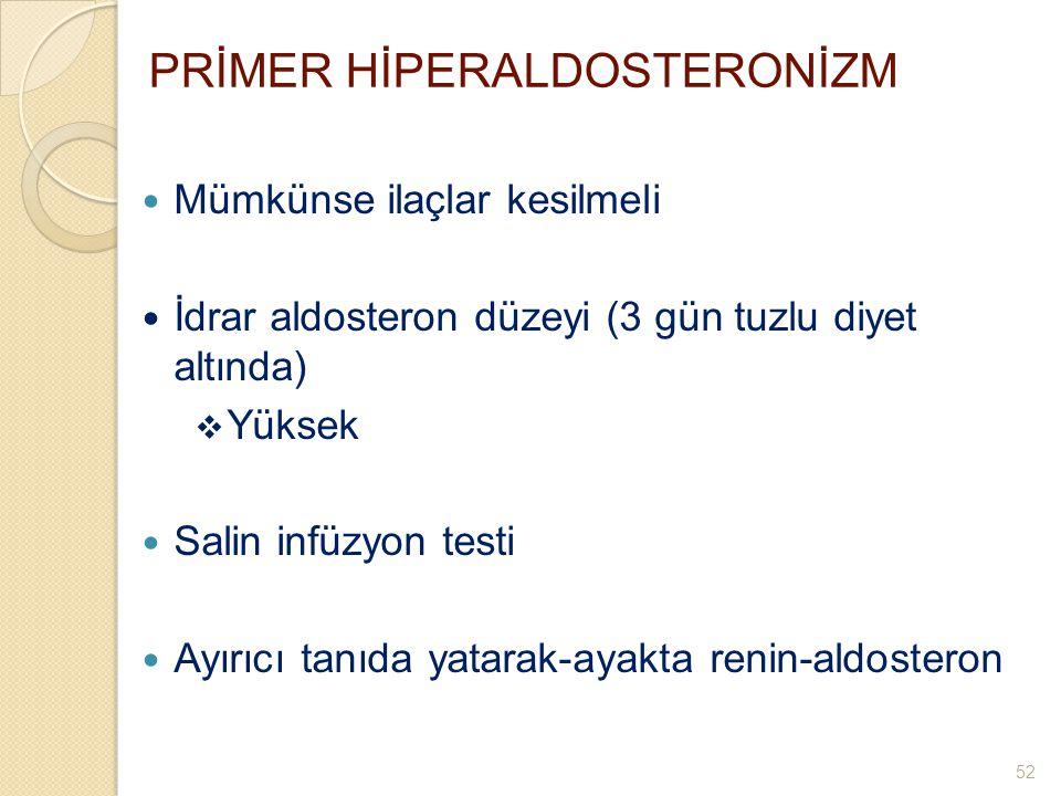 PRİMER HİPERALDOSTERONİZM Mümkünse ilaçlar kesilmeli İdrar aldosteron düzeyi (3 gün tuzlu diyet altında)  Yüksek Salin infüzyon testi Ayırıcı tanıda