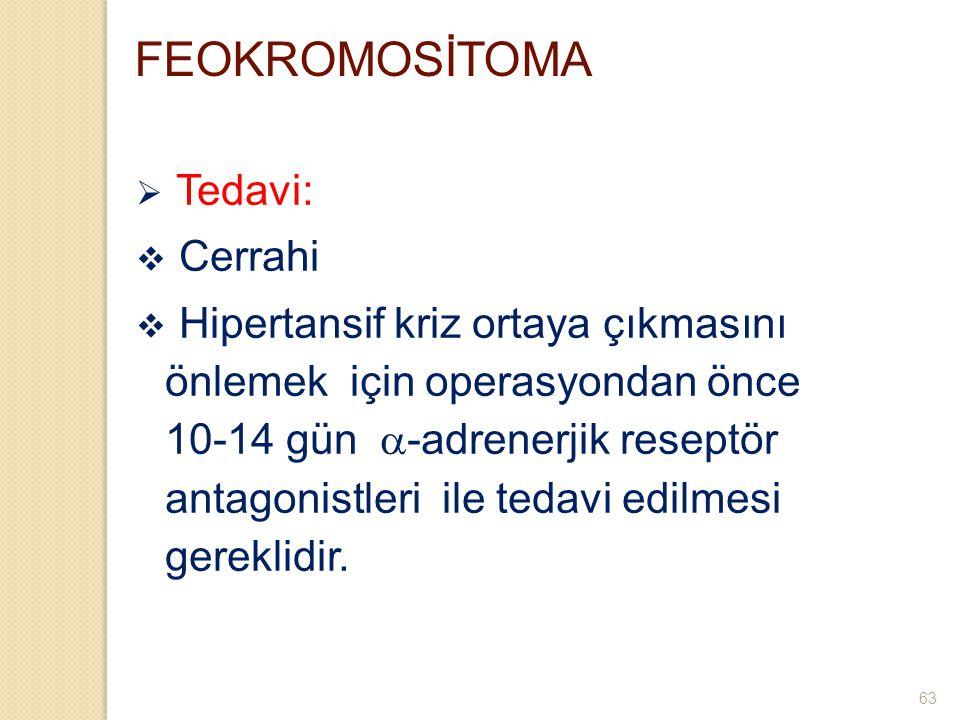 FEOKROMOSİTOMA  Tedavi:  Cerrahi  Hipertansif kriz ortaya çıkmasını önlemek için operasyondan önce 10-14 gün  -adrenerjik reseptör antagonistleri