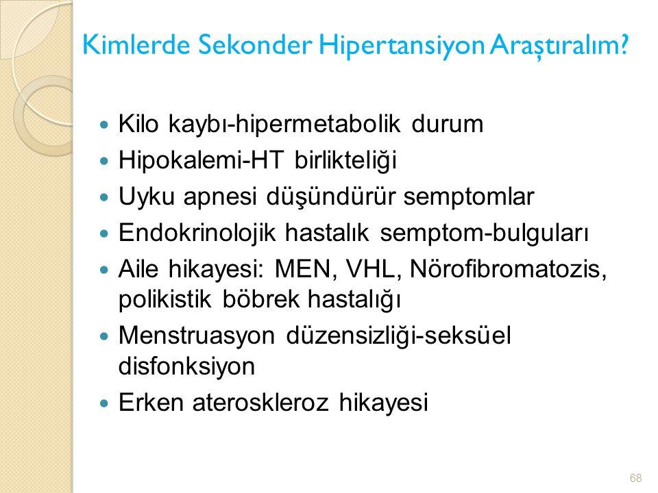 Kimlerde Sekonder Hipertansiyon Araştıralım? Kilo kaybı-hipermetabolik durum Hipokalemi-HT birlikteliği Uyku apnesi düşündürür semptomlar Endokrinoloj