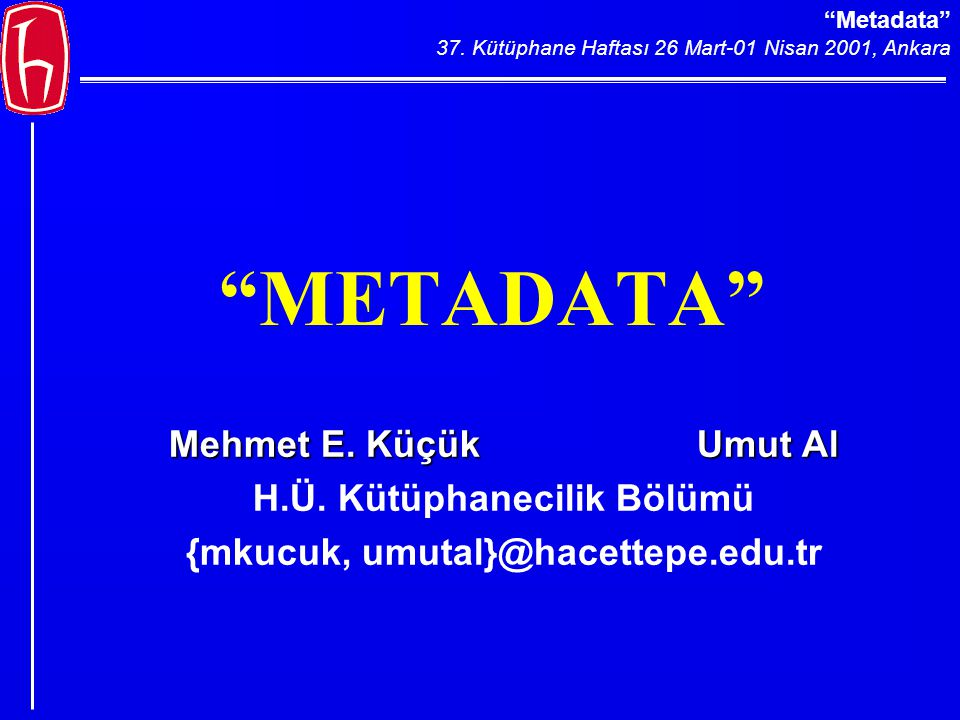 Metadata 37. Kütüphane Haftası 26 Mart-01 Nisan 2001, Ankara METADATA Mehmet E.