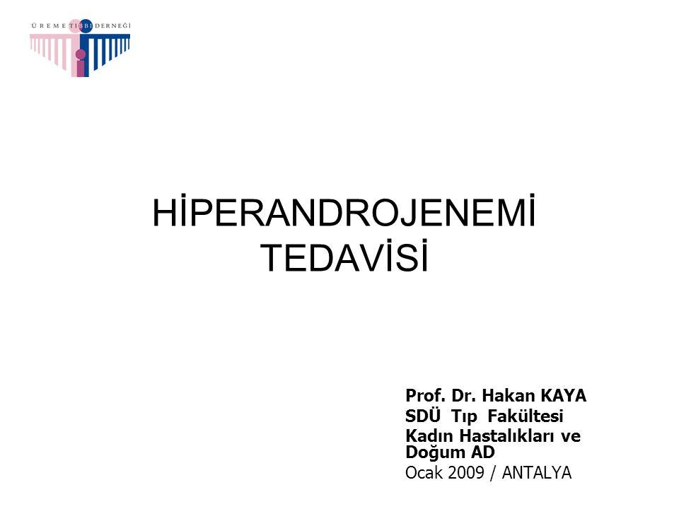 HİPERANDROJENEMİ TEDAVİSİ Prof. Dr. Hakan KAYA SDÜ Tıp Fakültesi Kadın Hastalıkları ve Doğum AD Ocak 2009 / ANTALYA