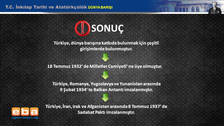 T.C. İnkılap Tarihi ve Atatürkçülük DÜNYA BARIŞI 10 SONUÇ Türkiye, dünya barışına katkıda bulunmak için çeşitli girişimlerde bulunmuştur. 18 Temmuz 19