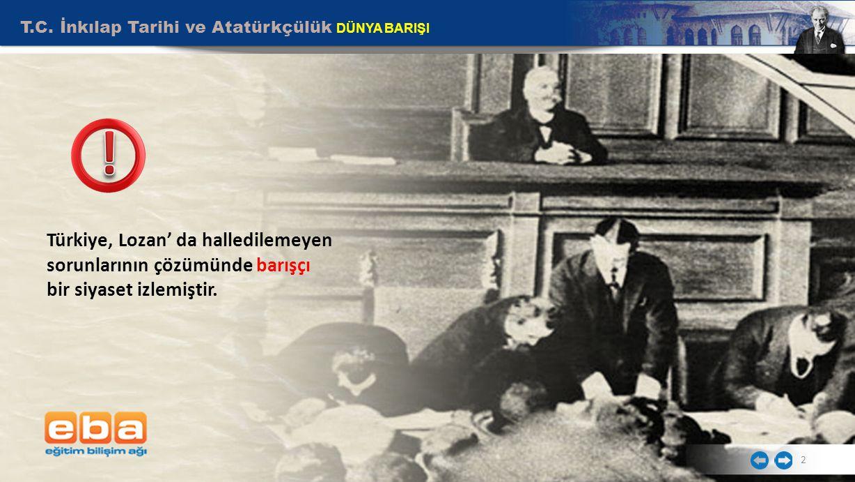 2 Türkiye, Lozan' da halledilemeyen sorunlarının çözümünde barışçı bir siyaset izlemiştir.