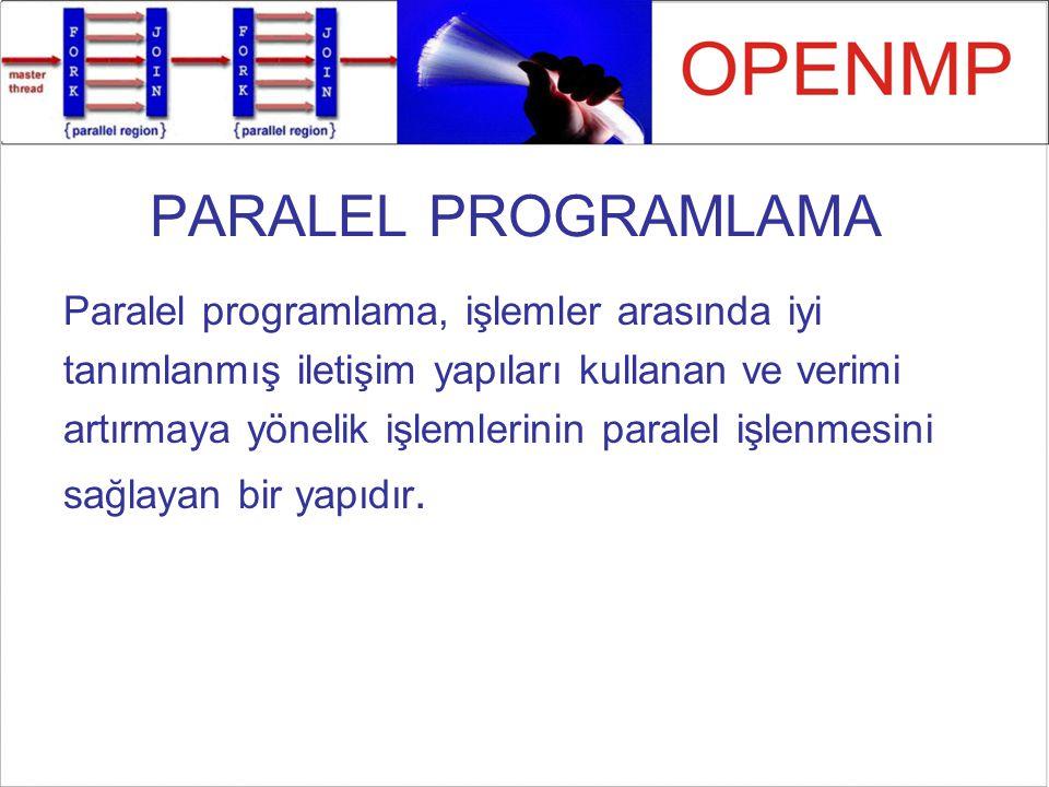 Paralel Programlama Modelleri Ortak Hafıza Modelleri –Dağıtık Ortak Bellek –Posix Threads –OpenMP –Java Threads (HKU JESSICA, IBM cJVM) Mesaj Tabanlı Modeller –PVM –MPI Hibrid Modeller –Ortak ve dağıtık hafızayı birlikte kullananlar –OpenMP ve MPI birlikte kullananlar Nesne ve Servis Tabanlı Modeller –Geniş alanda dağıtık hesaplama teknolojileri Nesne: CORBA, DCOM Servis: Web servisleri tabanlı Bilimsel araştırma projelerinde sıklıkla Derleyici tarafından paralelleştirilen ortak bellek tabanlı programlar MPI gibi mesaj paylaşımı tabanlı programlar kullanılmaktadır.