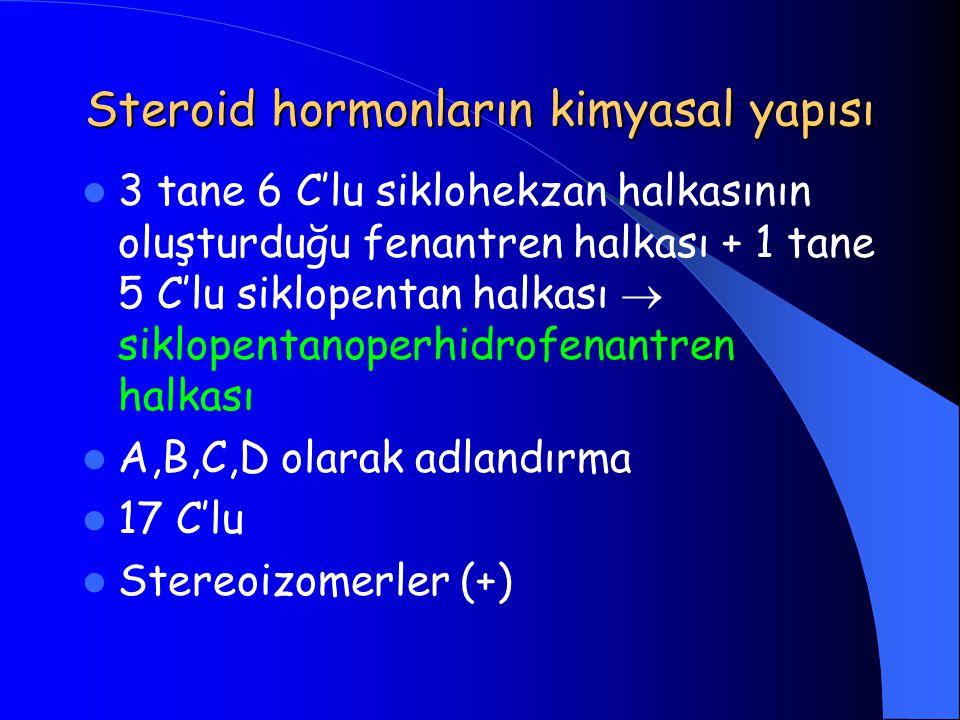 Steroid hormonların kimyasal yapısı 3 tane 6 C'lu siklohekzan halkasının oluşturduğu fenantren halkası + 1 tane 5 C'lu siklopentan halkası  siklopent