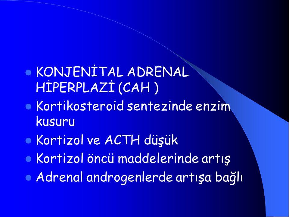 KONJENİTAL ADRENAL HİPERPLAZİ (CAH ) Kortikosteroid sentezinde enzim kusuru Kortizol ve ACTH düşük Kortizol öncü maddelerinde artış Adrenal androgenle