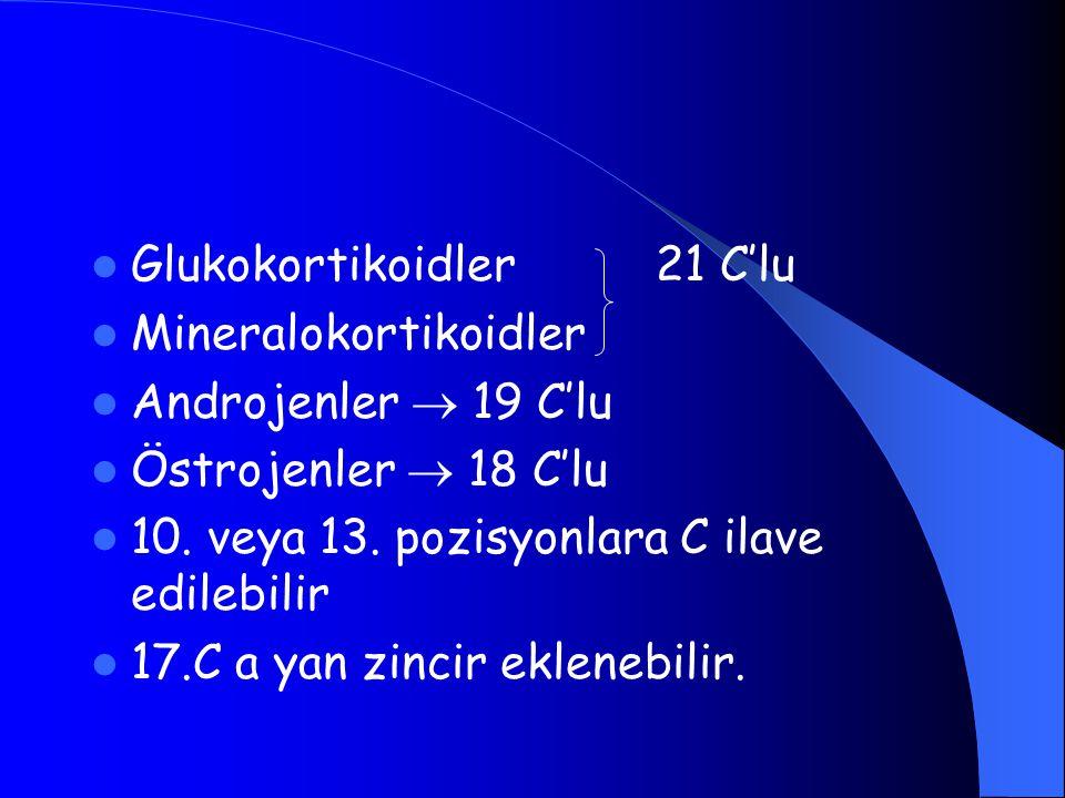 Glukokortikoidler 21 C'lu Mineralokortikoidler Androjenler  19 C'lu Östrojenler  18 C'lu 10. veya 13. pozisyonlara C ilave edilebilir 17.C a yan zin