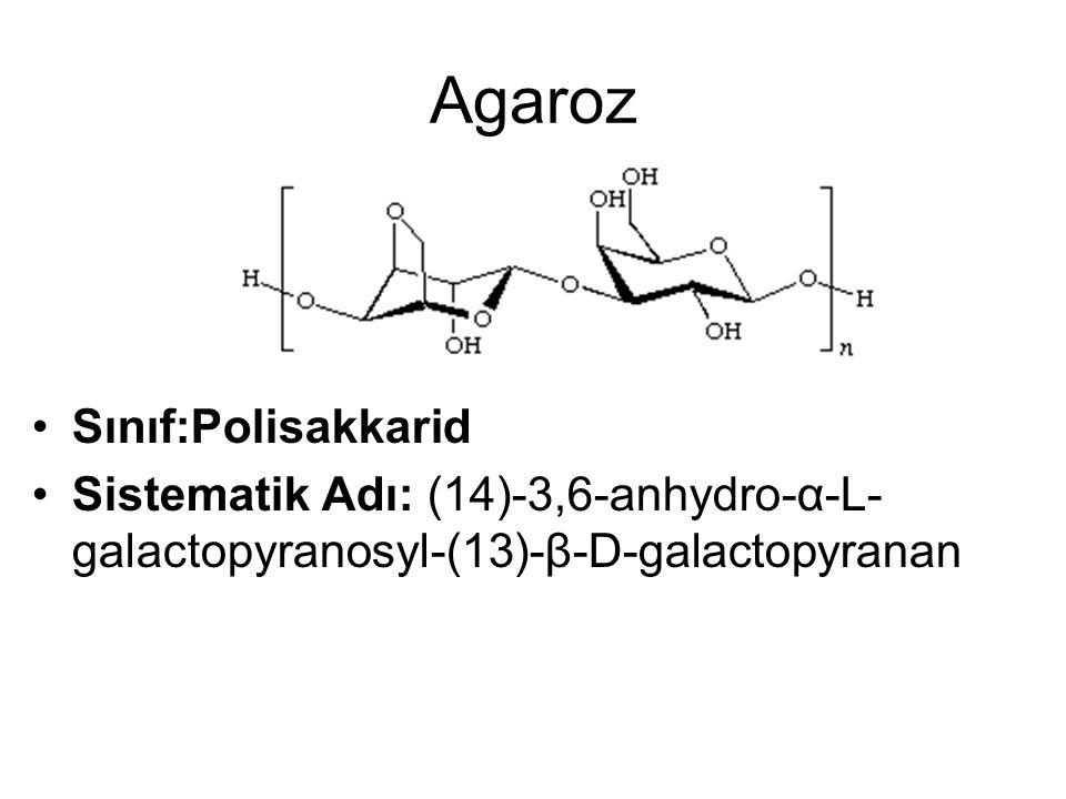 Agaroz Sınıf:Polisakkarid Sistematik Adı: (14)-3,6-anhydro-α-L- galactopyranosyl-(13)-β-D-galactopyranan
