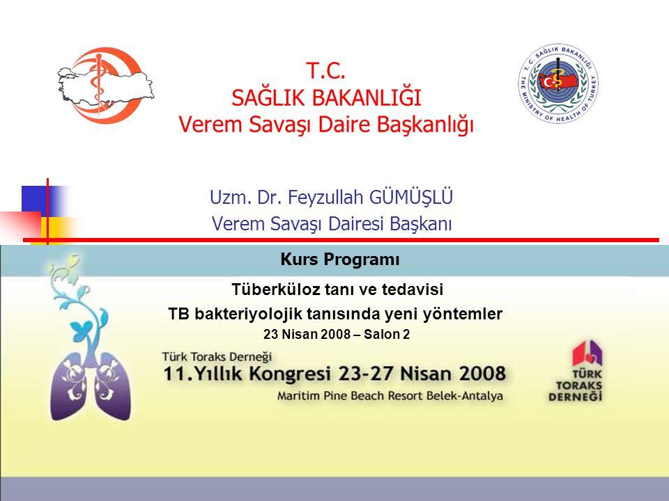 T.C. SAĞLIK BAKANLIĞI Verem Savaşı Daire Başkanlığı Uzm. Dr. Feyzullah GÜMÜŞLÜ Verem Savaşı Dairesi Başkanı Tüberküloz tanı ve tedavisi TB bakteriyolo
