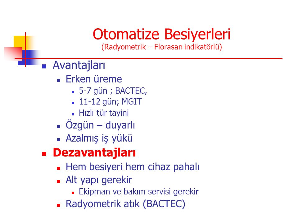 Otomatize Besiyerleri (Radyometrik – Florasan indikatörlü) Avantajları Erken üreme 5-7 gün ; BACTEC, 11-12 gün; MGIT Hızlı tür tayini Özgün – duyarlı