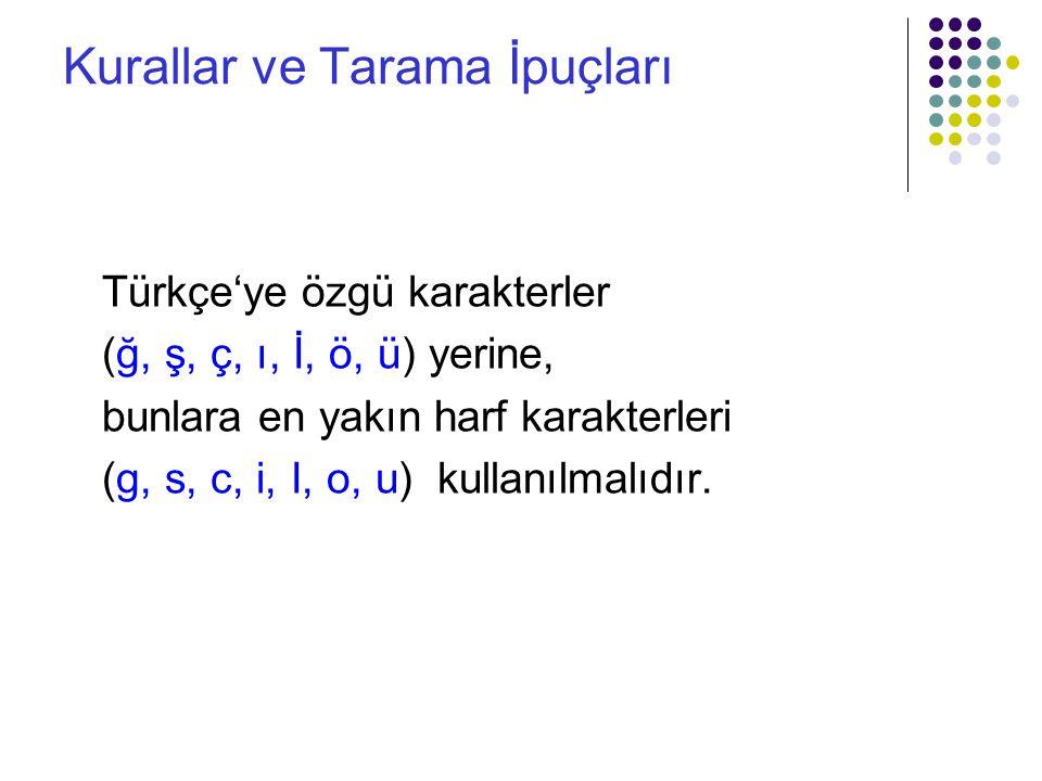 Kurallar ve Tarama İpuçları Türkçe'ye özgü karakterler (ğ, ş, ç, ı, İ, ö, ü) yerine, bunlara en yakın harf karakterleri (g, s, c, i, I, o, u) kullanılmalıdır.
