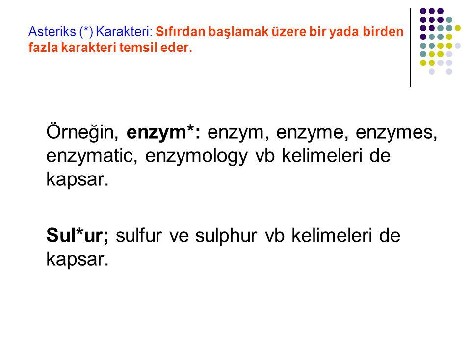 Asteriks (*) Karakteri: Sıfırdan başlamak üzere bir yada birden fazla karakteri temsil eder. Örneğin, enzym*: enzym, enzyme, enzymes, enzymatic, enzym