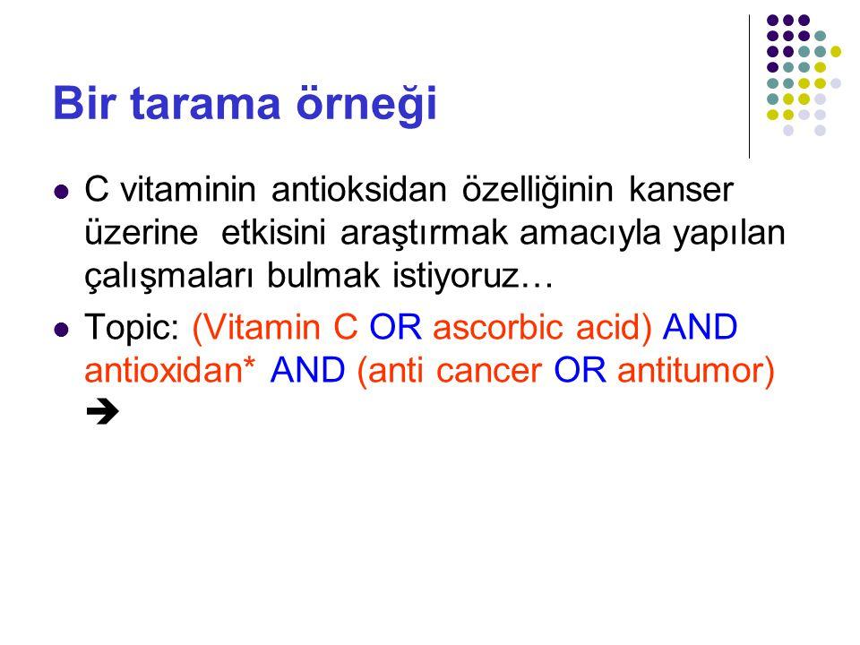 Bir tarama örneği C vitaminin antioksidan özelliğinin kanser üzerine etkisini araştırmak amacıyla yapılan çalışmaları bulmak istiyoruz… Topic: (Vitamin C OR ascorbic acid) AND antioxidan* AND (anti cancer OR antitumor) 