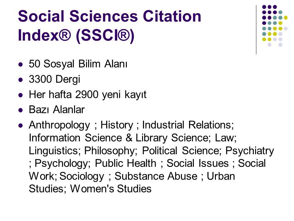 Social Sciences Citation Index® (SSCI®) 50 Sosyal Bilim Alanı 3300 Dergi Her hafta 2900 yeni kayıt Bazı Alanlar Anthropology ; History ; Industrial Re