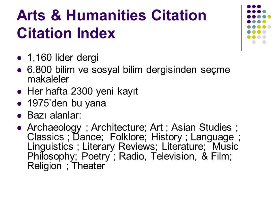 Arts & Humanities Citation Citation Index 1,160 lider dergi 6,800 bilim ve sosyal bilim dergisinden seçme makaleler Her hafta 2300 yeni kayıt 1975'den