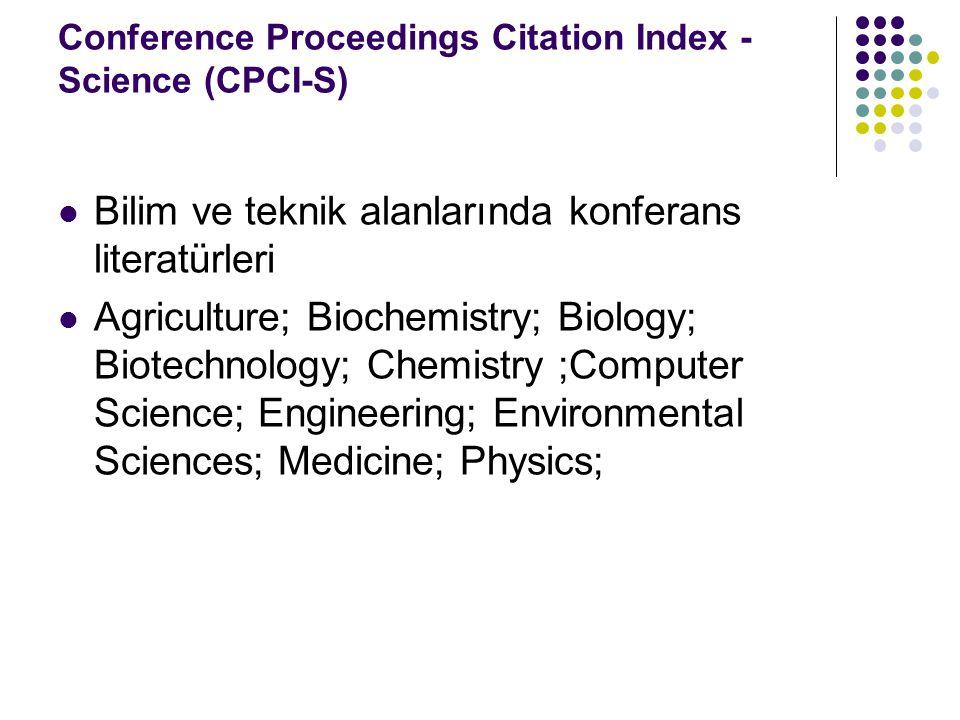 Conference Proceedings Citation Index - Science (CPCI-S) Bilim ve teknik alanlarında konferans literatürleri Agriculture; Biochemistry; Biology; Biotechnology; Chemistry ;Computer Science; Engineering; Environmental Sciences; Medicine; Physics;