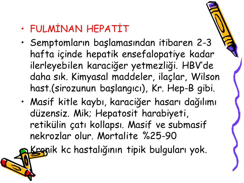 FULMİNAN HEPATİT Semptomların başlamasından itibaren 2-3 hafta içinde hepatik ensefalopatiye kadar ilerleyebilen karaciğer yetmezliği. HBV'de daha sık