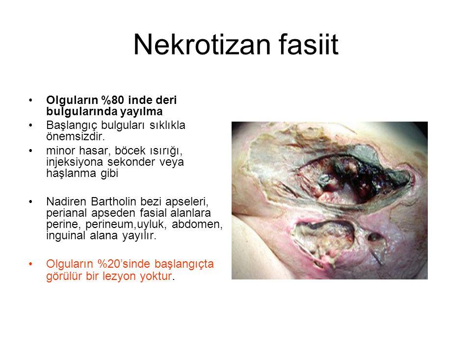Nekrotizan fasiit Olguların %80 inde deri bulgularında yayılma Başlangıç bulguları sıklıkla önemsizdir. minor hasar, böcek ısırığı, injeksiyona sekond