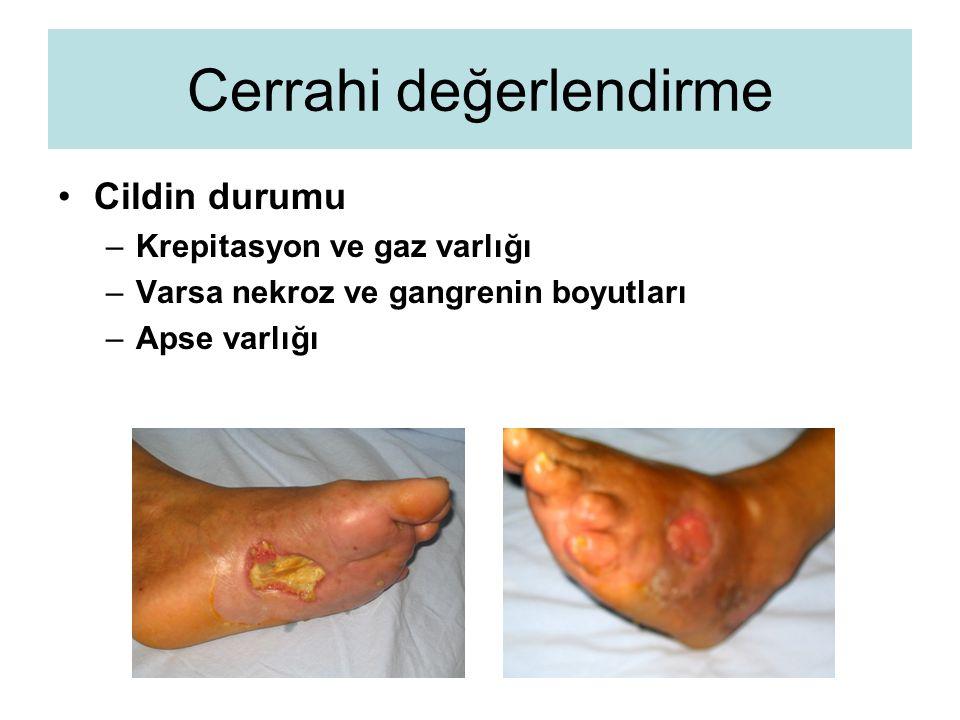 Cerrahi değerlendirme Cildin durumu –Krepitasyon ve gaz varlığı –Varsa nekroz ve gangrenin boyutları –Apse varlığı