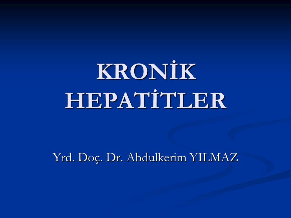 KRONİK HEPATİTLER Yrd. Doç. Dr. Abdulkerim YILMAZ