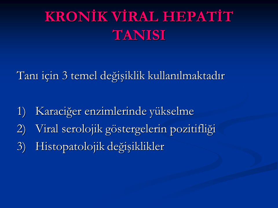 KRONİK VİRAL HEPATİT TANISI Tanı için 3 temel değişiklik kullanılmaktadır 1) Karaciğer enzimlerinde yükselme 2) Viral serolojik göstergelerin pozitifliği 3) Histopatolojik değişiklikler