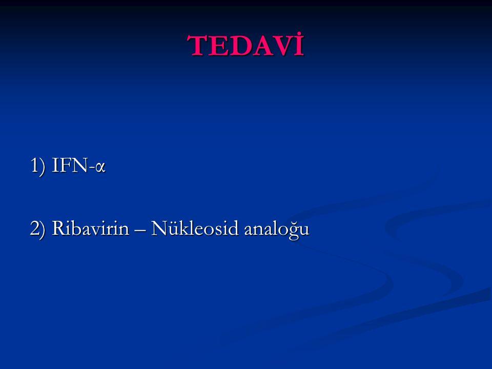 TEDAVİ 1) IFN-α 2) Ribavirin – Nükleosid analoğu