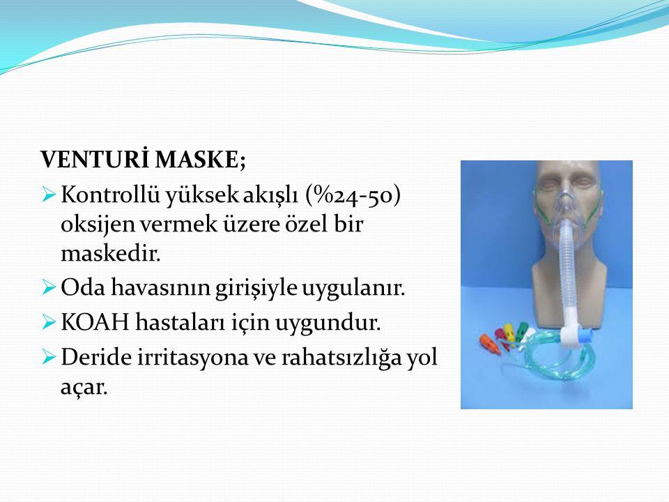 VENTURİ MASKE;  Kontrollü yüksek akışlı (%24-50) oksijen vermek üzere özel bir maskedir.  Oda havasının girişiyle uygulanır.  KOAH hastaları için u
