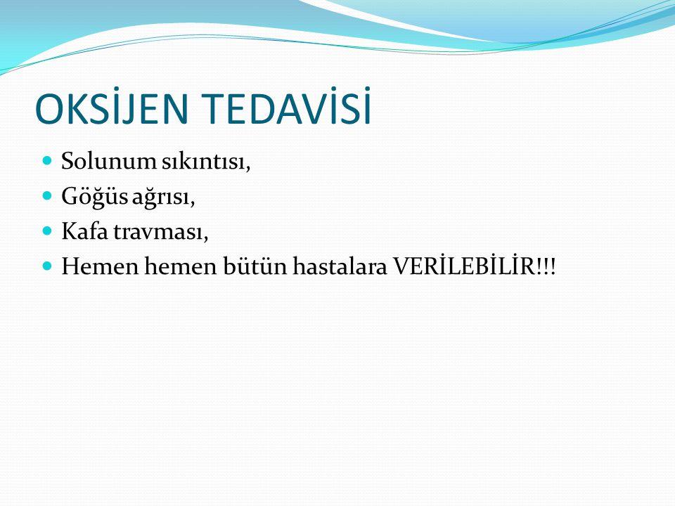 OKSİJEN TEDAVİSİ Solunum sıkıntısı, Göğüs ağrısı, Kafa travması, Hemen hemen bütün hastalara VERİLEBİLİR!!!