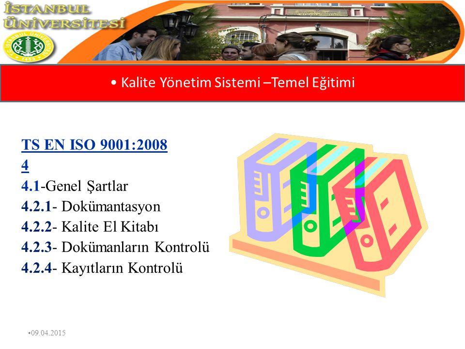 09.04.2015 Kalite Yönetim Sistemi –Temel Eğitimi TS EN ISO 9001:2008 1-Kapsam 2-Atıf Yapılan Standartlar 3-Tanımlar,Terimler,Kavramlar 4-Genel Şartlar(Süreç Yön.) 5-Yönetim Sorumluluğu 6-Kaynak Yönetimi 7-Hizmet/Ürün Gerçekleştirme 8-Ölçme,Analiz,İyileştirme