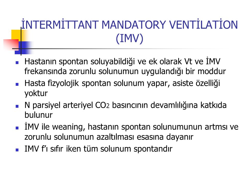 İNTERMİTTANT MANDATORY VENTİLATİON (IMV) Hastanın spontan soluyabildiği ve ek olarak Vt ve İMV frekansında zorunlu solunumun uygulandığı bir moddur Ha