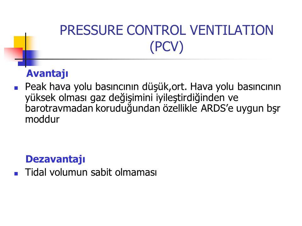 PRESSURE CONTROL VENTILATION (PCV) Avantajı Peak hava yolu basıncının düşük,ort. Hava yolu basıncının yüksek olması gaz değişimini iyileştirdiğinden v