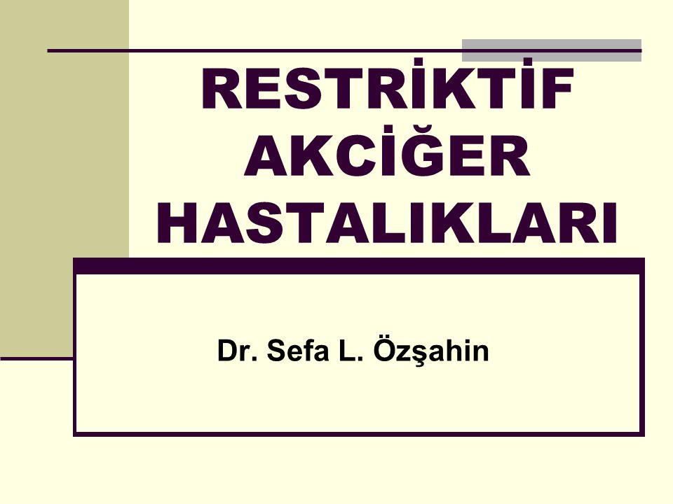 RESTRİKTİF AKCİĞER HASTALIKLARI Dr. Sefa L. Özşahin