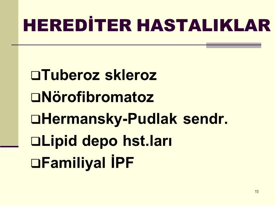 15 HEREDİTER HASTALIKLAR  Tuberoz skleroz  Nörofibromatoz  Hermansky-Pudlak sendr.  Lipid depo hst.ları  Familiyal İPF