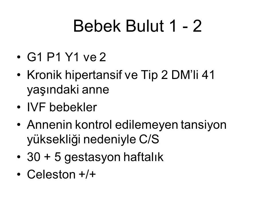 Bebek Bulut 1 - 2 G1 P1 Y1 ve 2 Kronik hipertansif ve Tip 2 DM'li 41 yaşındaki anne IVF bebekler Annenin kontrol edilemeyen tansiyon yüksekliği nedeni