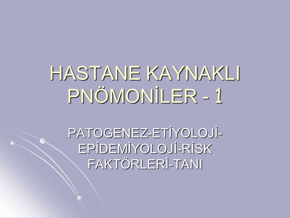 HASTANE KAYNAKLI PNÖMONİLER - 1 PATOGENEZ-ETİYOLOJİ- EPİDEMİYOLOJİ-RİSK FAKTÖRLERİ-TANI
