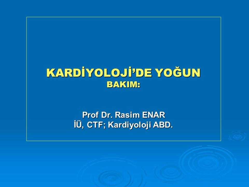 KARDİYOLOJİ'DE YOĞUN BAKIM: Prof Dr. Rasim ENAR İÜ, CTF; Kardiyoloji ABD.