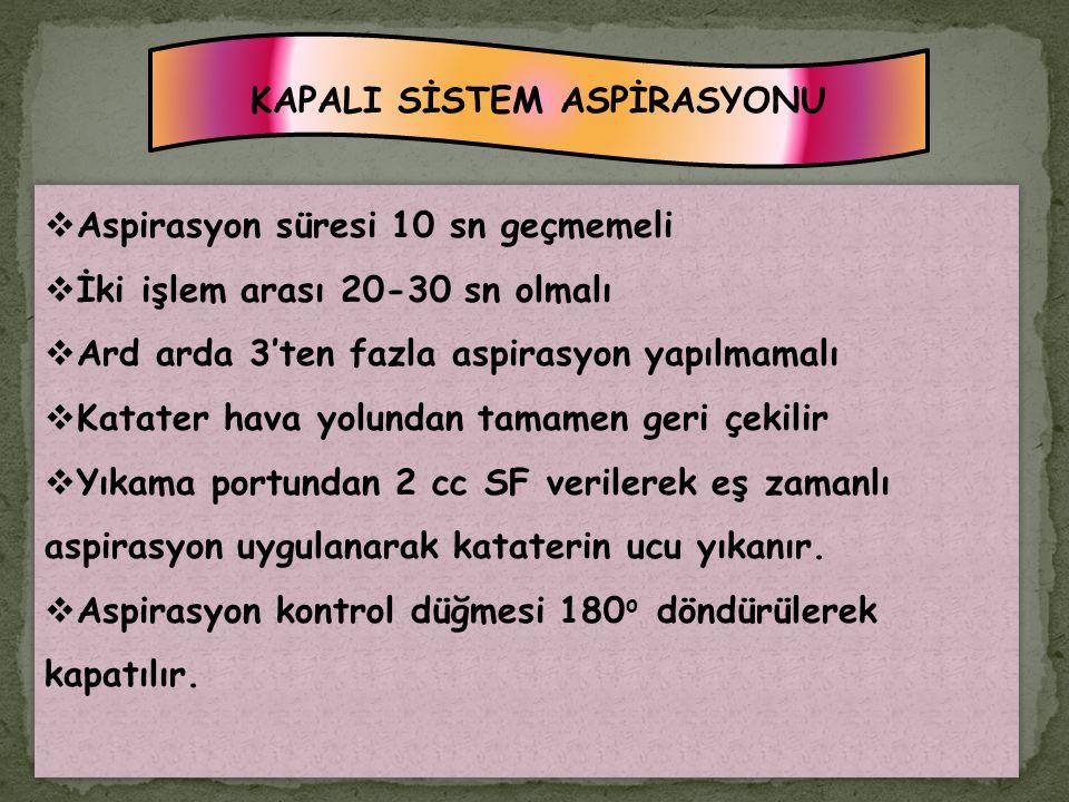 KAPALI SİSTEM ASPİRASYONU  Aspirasyon süresi 10 sn geçmemeli  İki işlem arası 20-30 sn olmalı  Ard arda 3'ten fazla aspirasyon yapılmamalı  Katate